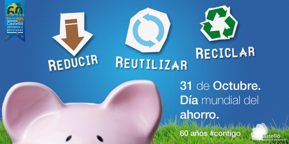 Día Mundial del Ahorro - REDUCIR, REUTILIZAR, RECICLAR